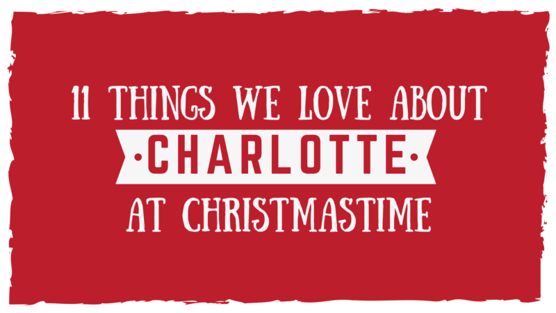11 Things We Love about Christmastime in Charlotte